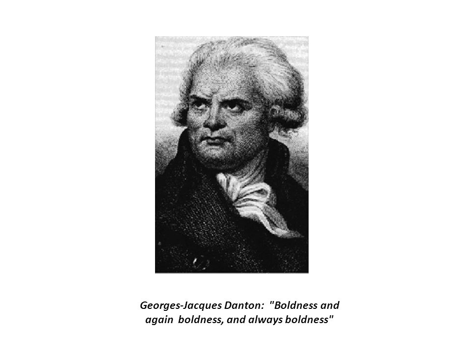 Georges-Jacques Danton: Boldness and again boldness, and always boldness