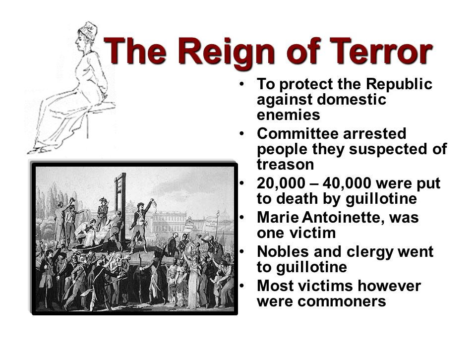 The Reign of Terror To protect the Republic against domestic enemies