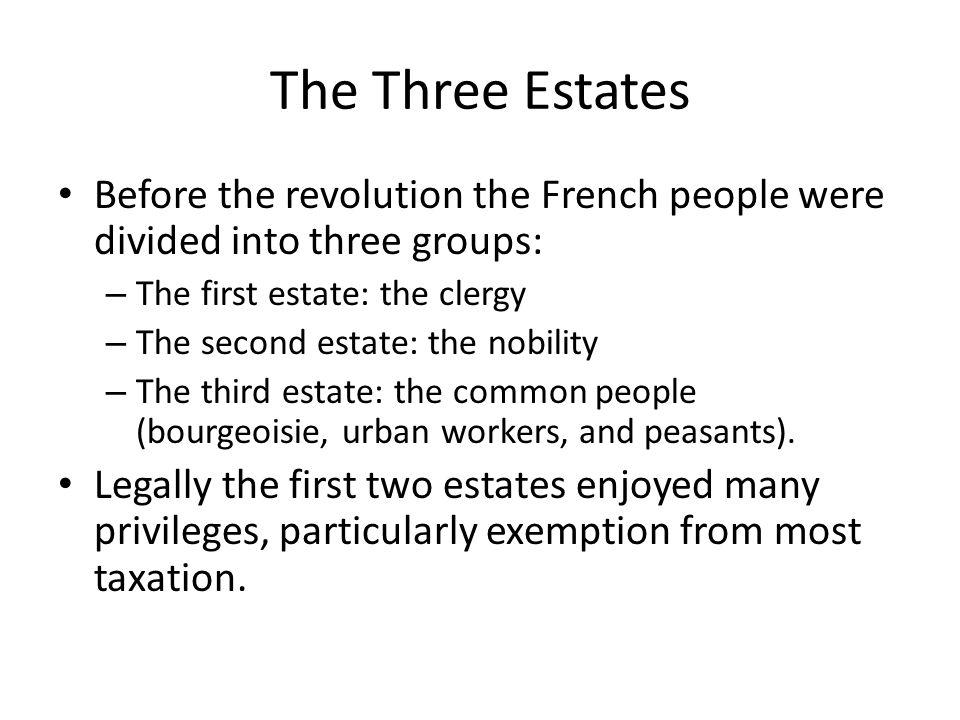 The Three Estates Before the revolution the French people were divided into three groups: The first estate: the clergy.