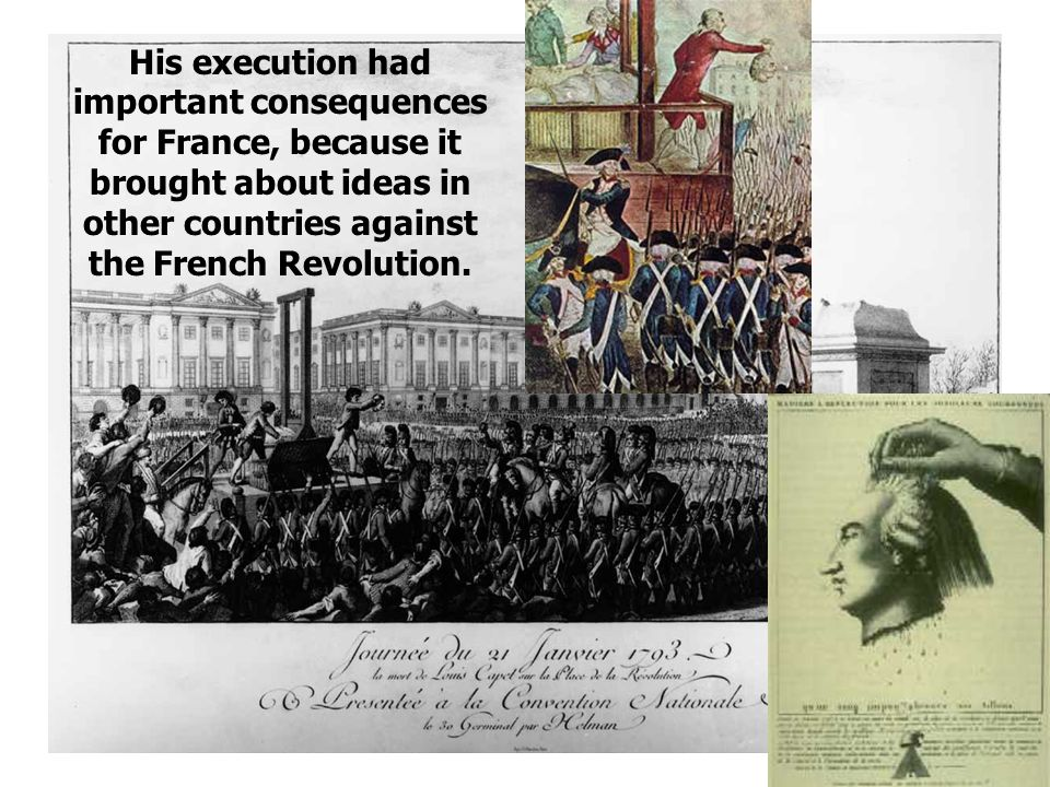 His execution had important consequences for France, because it brought about ideas in other countries against the French Revolution.