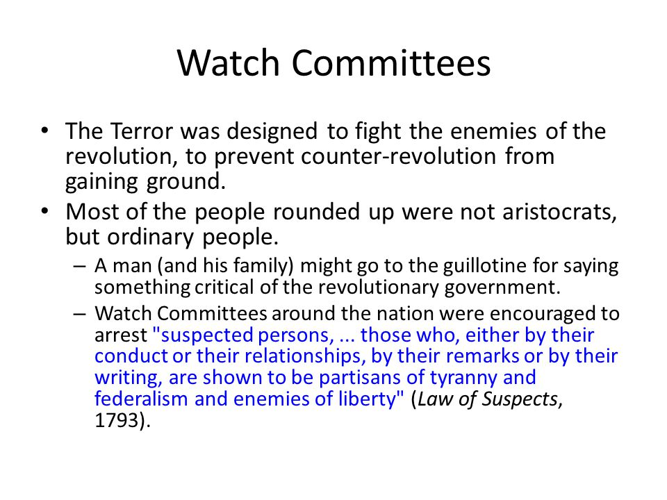 Watch Committees The Terror was designed to fight the enemies of the revolution, to prevent counter-revolution from gaining ground.