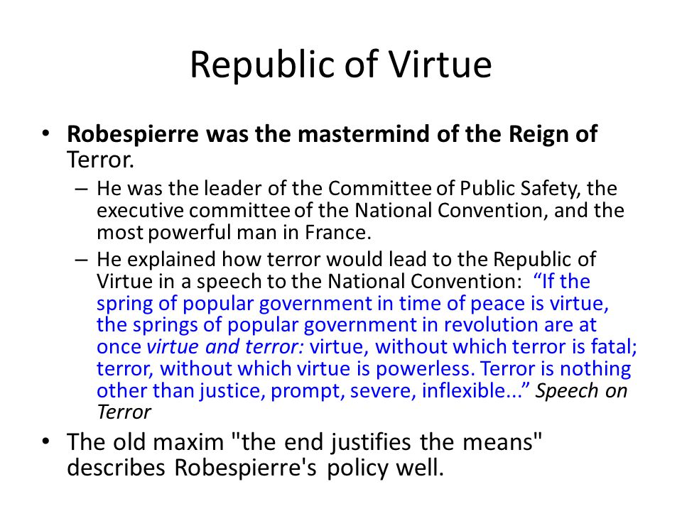 Republic of Virtue Robespierre was the mastermind of the Reign of Terror.