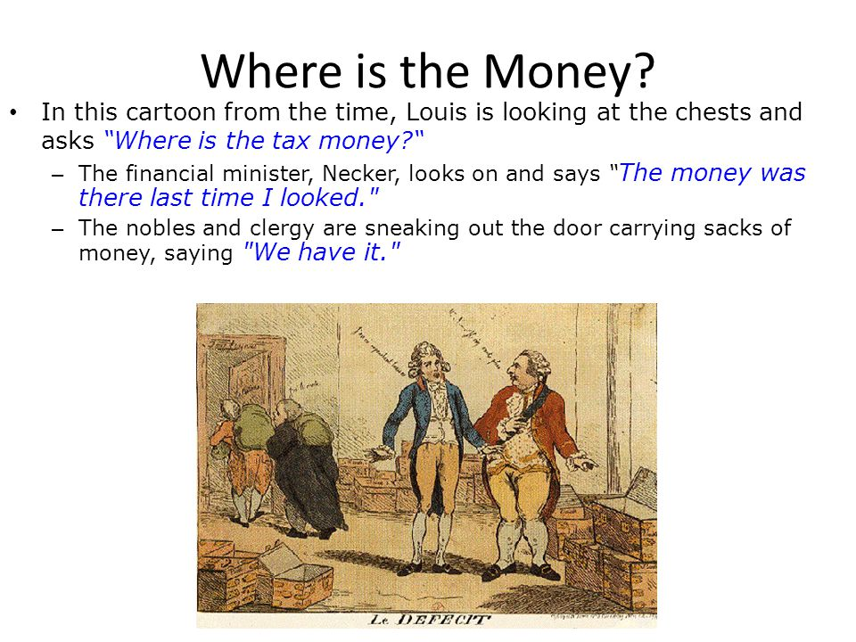 Where is the Money In this cartoon from the time, Louis is looking at the chests and asks Where is the tax money