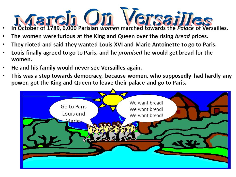 March On Versailles In October of 1789, 6,000 Parisian women marched towards the Palace of Versailles.