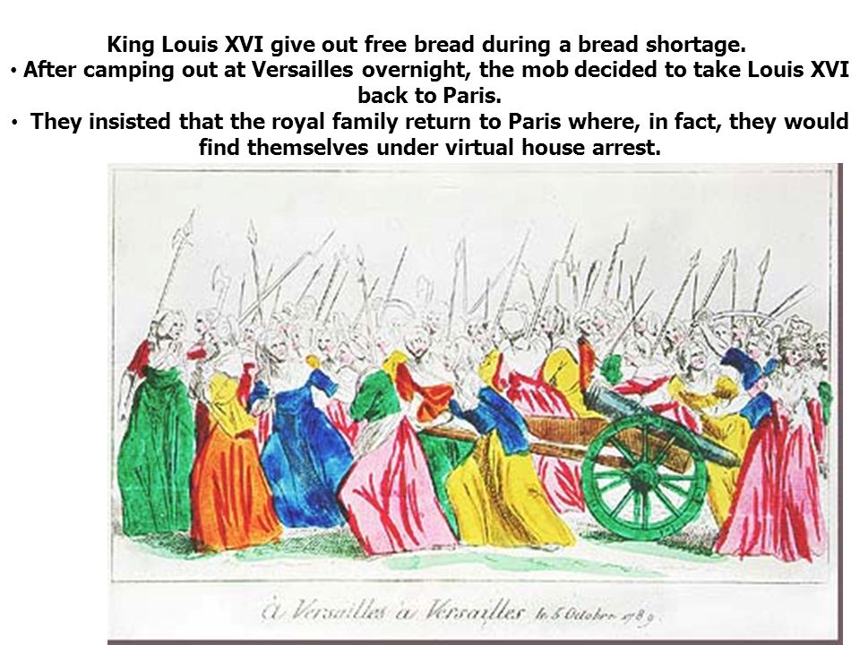 October, 1789: A crowd of Parisian women marched to Versailles to demand King Louis XVI give out free bread during a bread shortage.