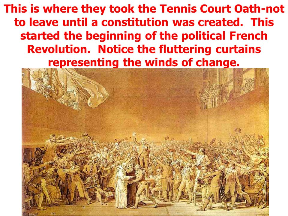 This is where they took the Tennis Court Oath-not to leave until a constitution was created. This started the beginning of the political French Revolution.