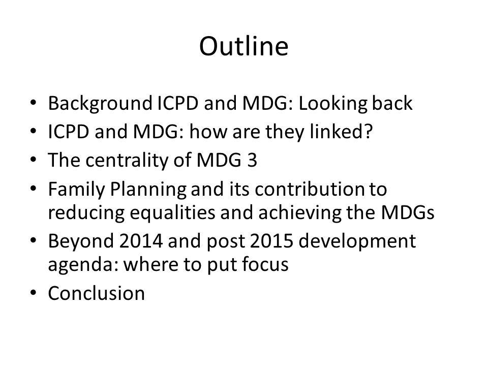 Outline Background ICPD and MDG: Looking back