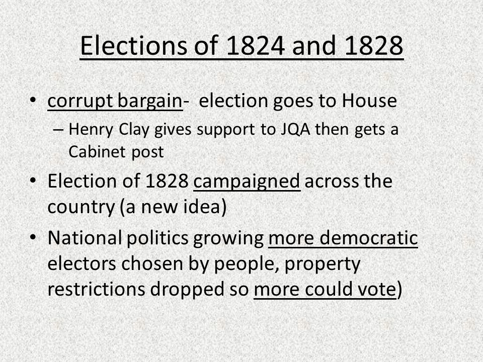 Elections of 1824 and 1828 corrupt bargain- election goes to House