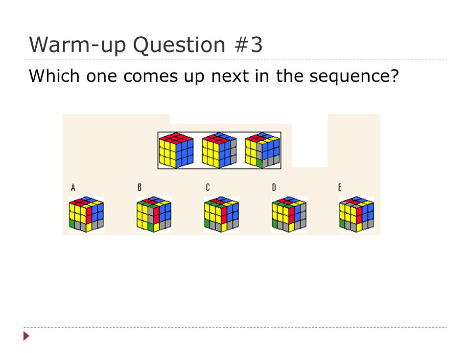 Warm-up Question #3 Which one comes up next in the sequence