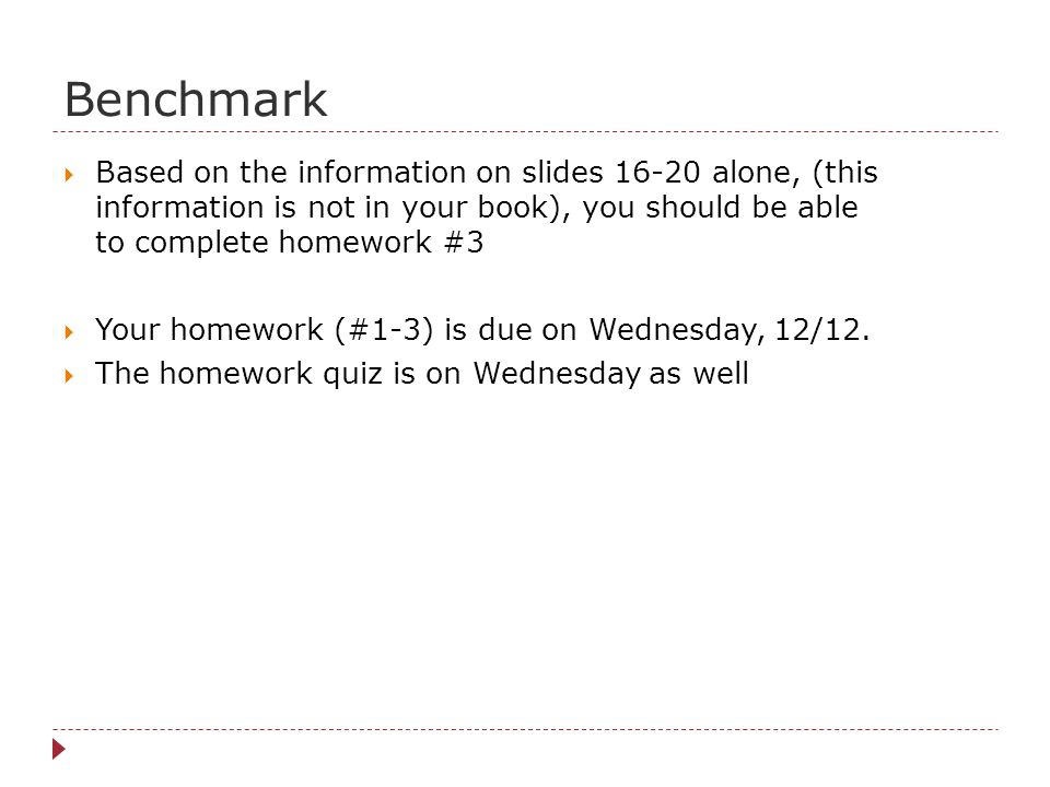 Benchmark Based on the information on slides 16-20 alone, (this information is not in your book), you should be able to complete homework #3.