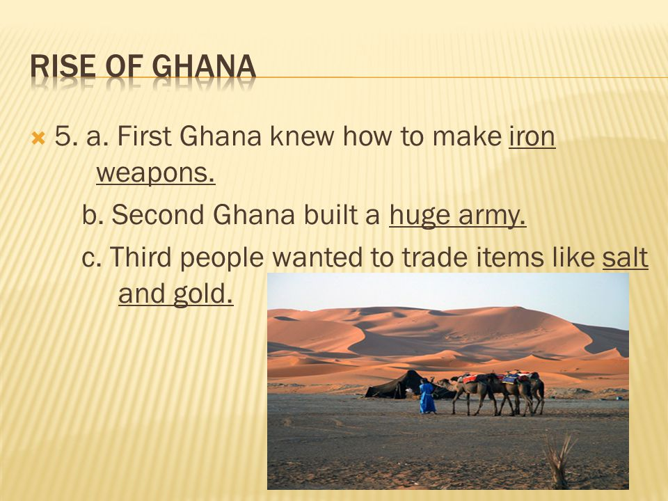 Rise of Ghana 5. a. First Ghana knew how to make iron weapons.