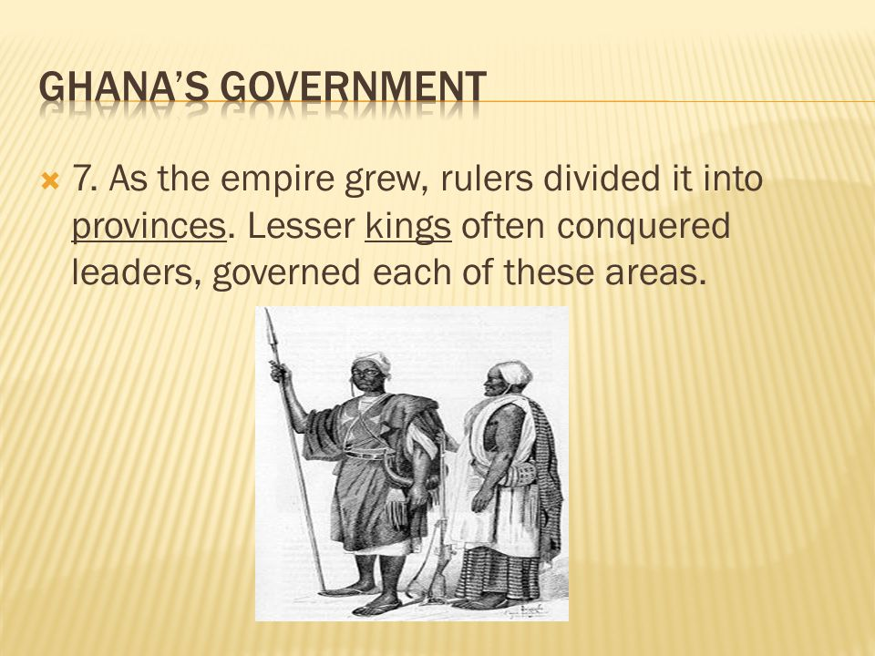 Ghana's Government 7. As the empire grew, rulers divided it into provinces.