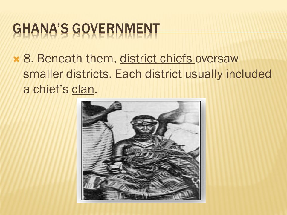 Ghana's Government 8. Beneath them, district chiefs oversaw smaller districts.