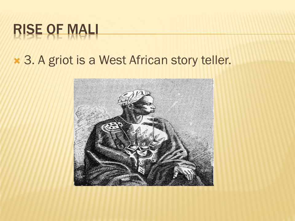 Rise of Mali 3. A griot is a West African story teller.