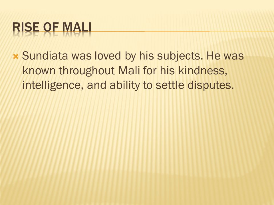 Rise of Mali Sundiata was loved by his subjects.