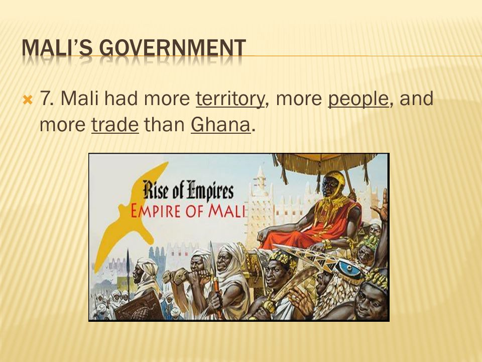 Mali's Government 7. Mali had more territory, more people, and more trade than Ghana.