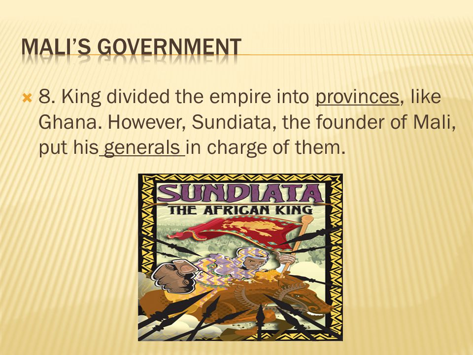 Mali's Government 8. King divided the empire into provinces, like Ghana.