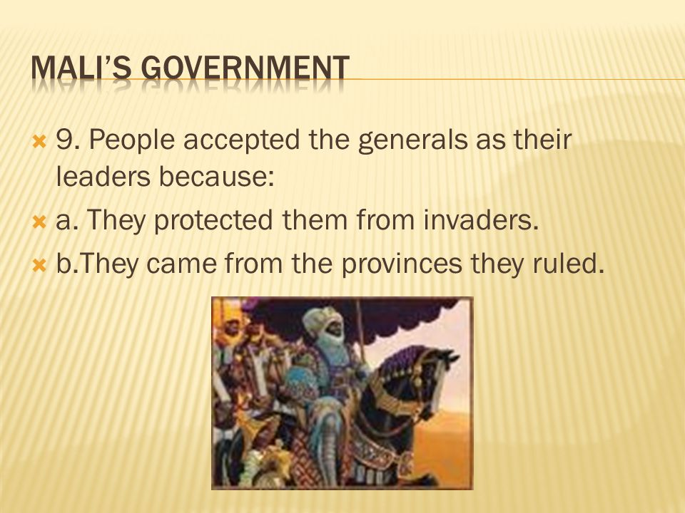 Mali's Government 9. People accepted the generals as their leaders because: a. They protected them from invaders.
