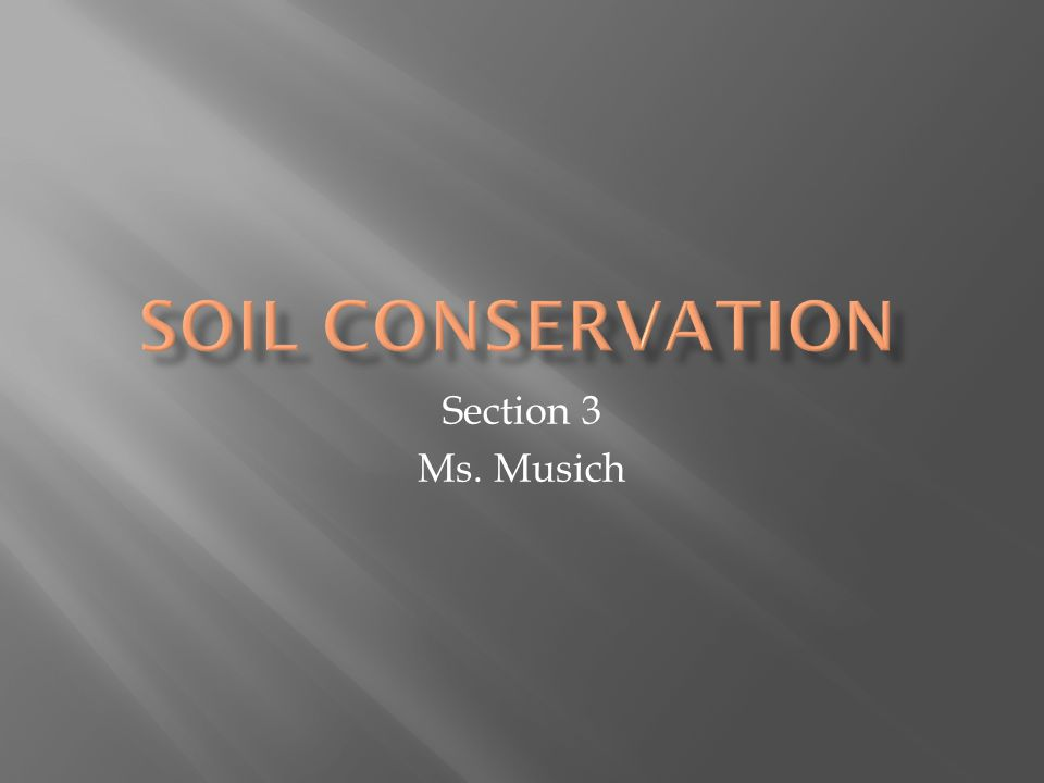 Soil Conservation Section 3 Ms. Musich