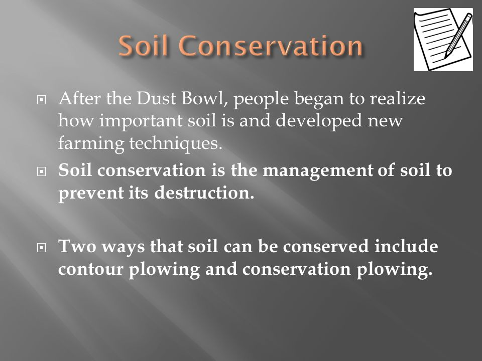 Soil Conservation After the Dust Bowl, people began to realize how important soil is and developed new farming techniques.
