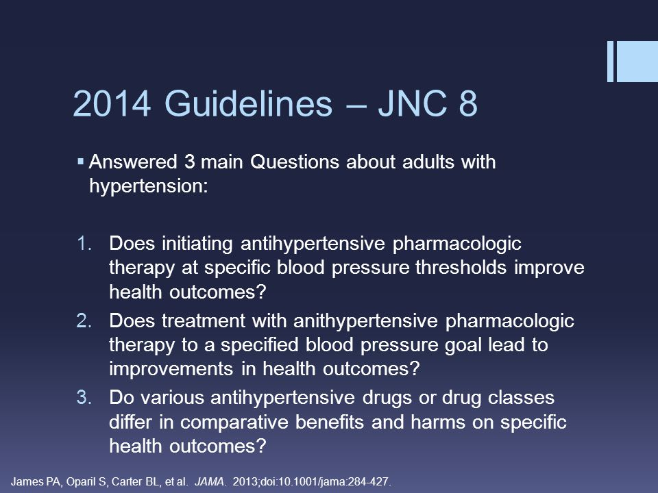 2014 Guidelines – JNC 8 Answered 3 main Questions about adults with hypertension: