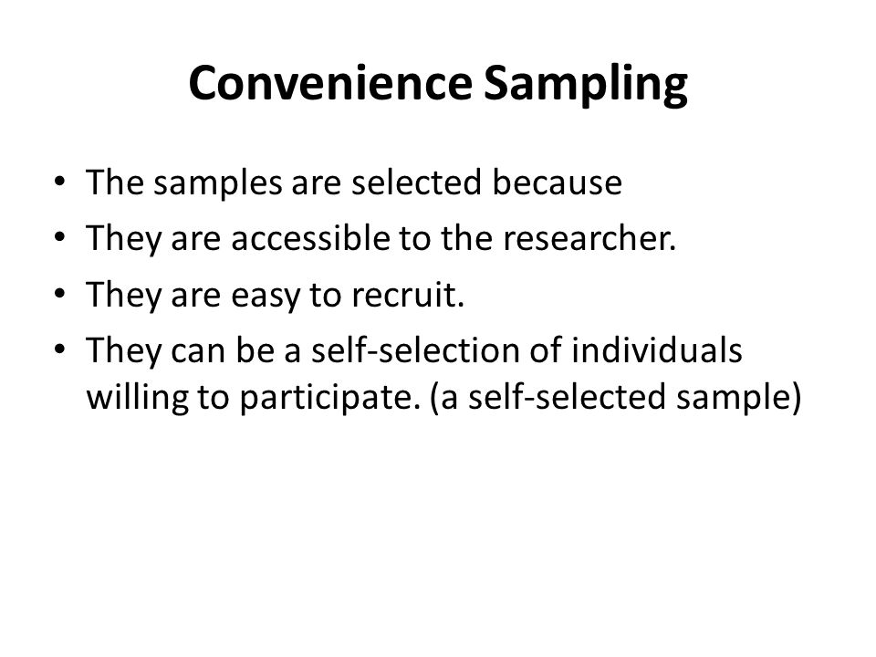 Convenience Sampling The samples are selected because