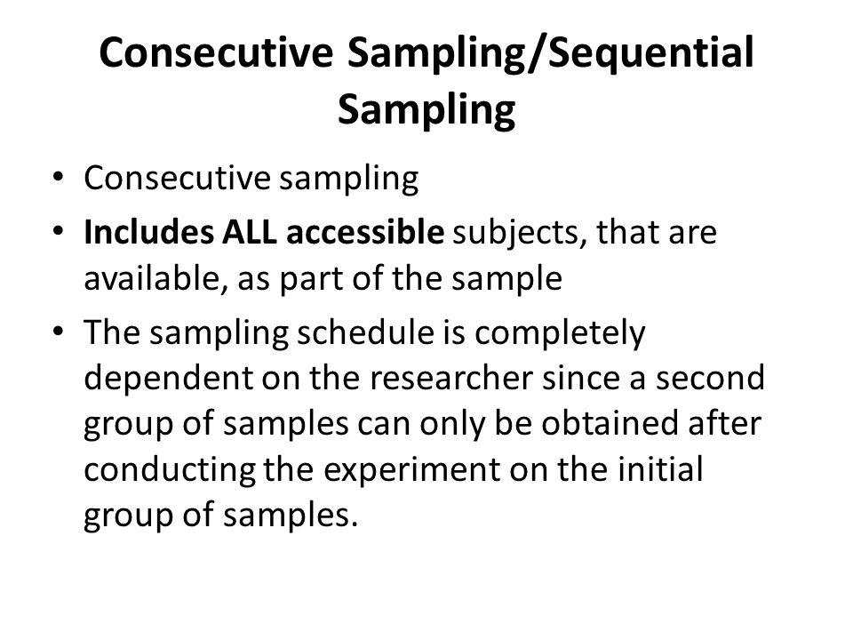 Consecutive Sampling/Sequential Sampling