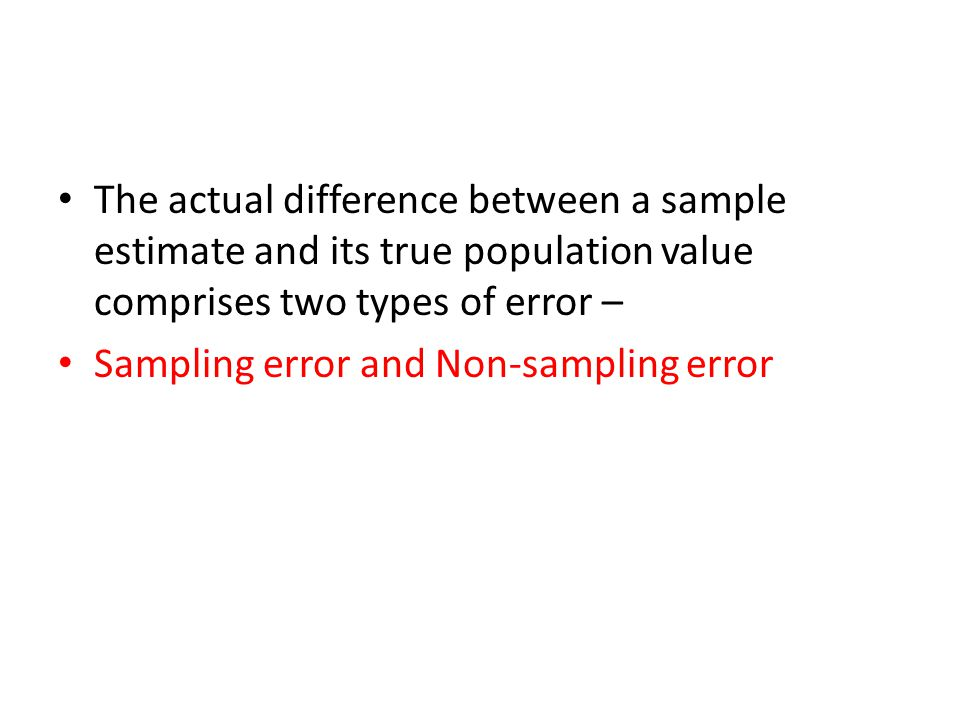 The actual difference between a sample estimate and its true population value comprises two types of error –