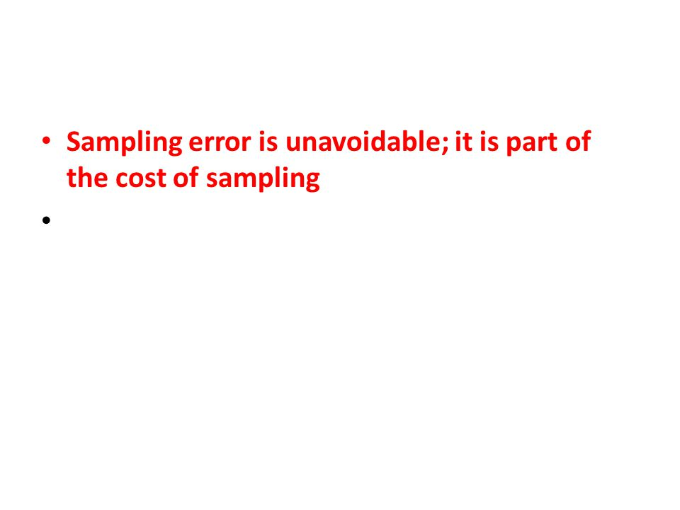 Sampling error is unavoidable; it is part of the cost of sampling