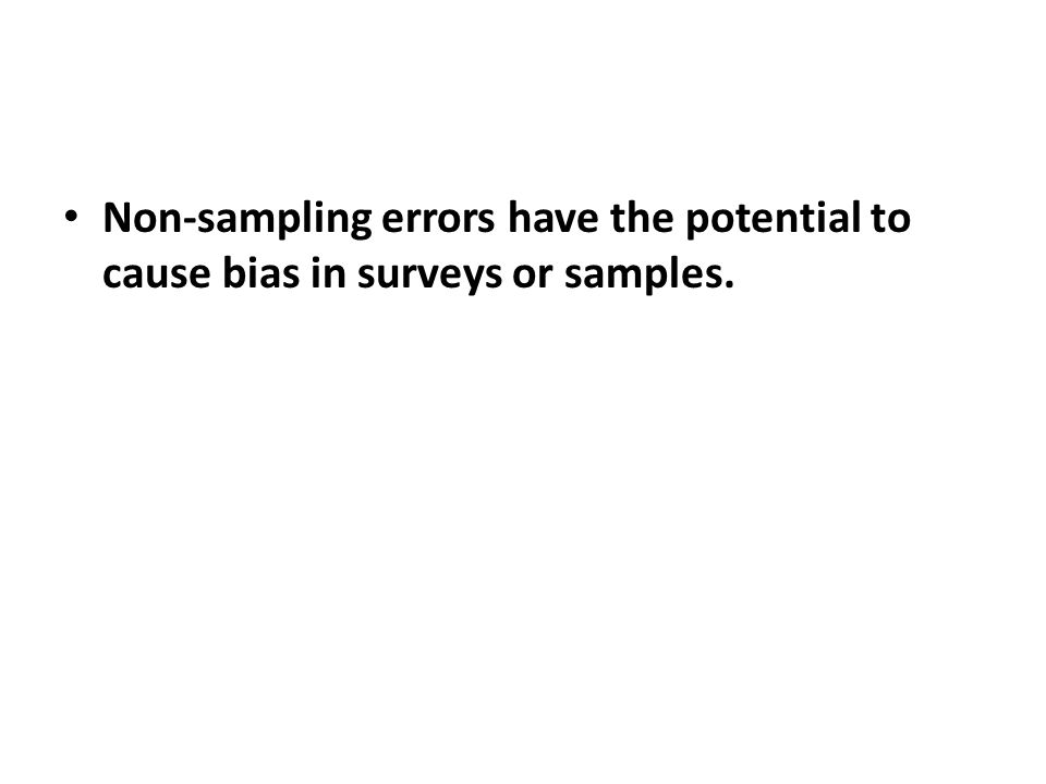 Non-sampling errors have the potential to cause bias in surveys or samples.