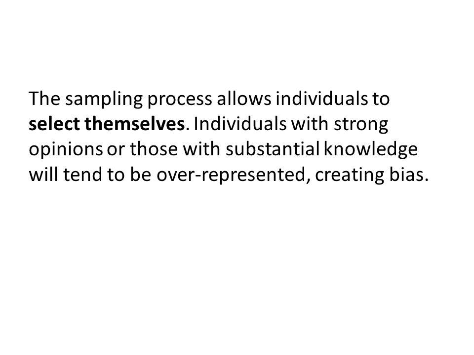 The sampling process allows individuals to select themselves