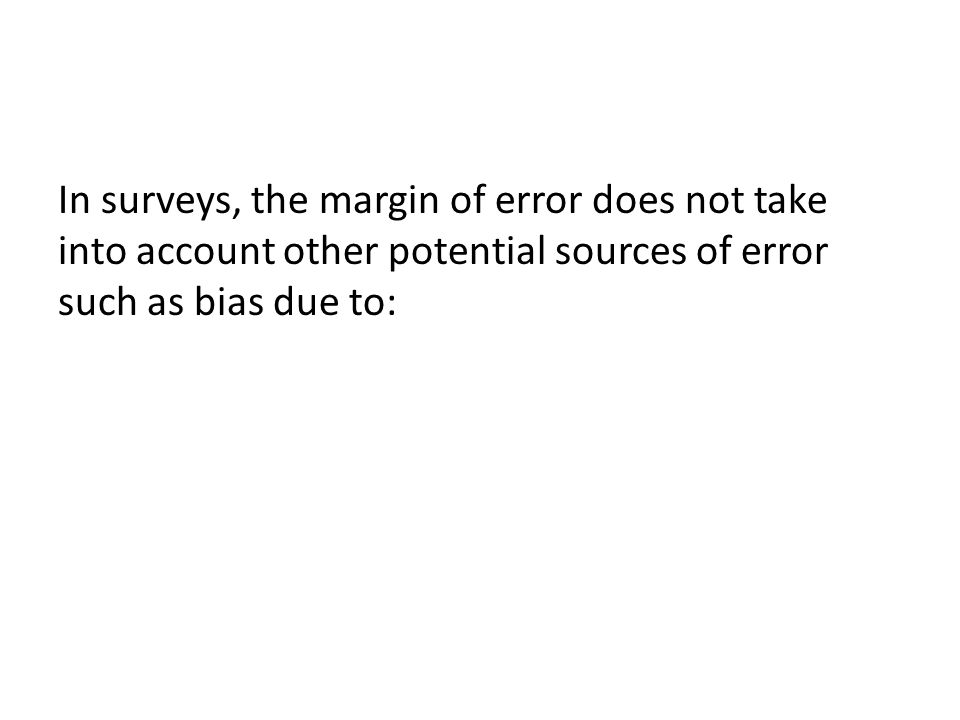 In surveys, the margin of error does not take into account other potential sources of error such as bias due to:
