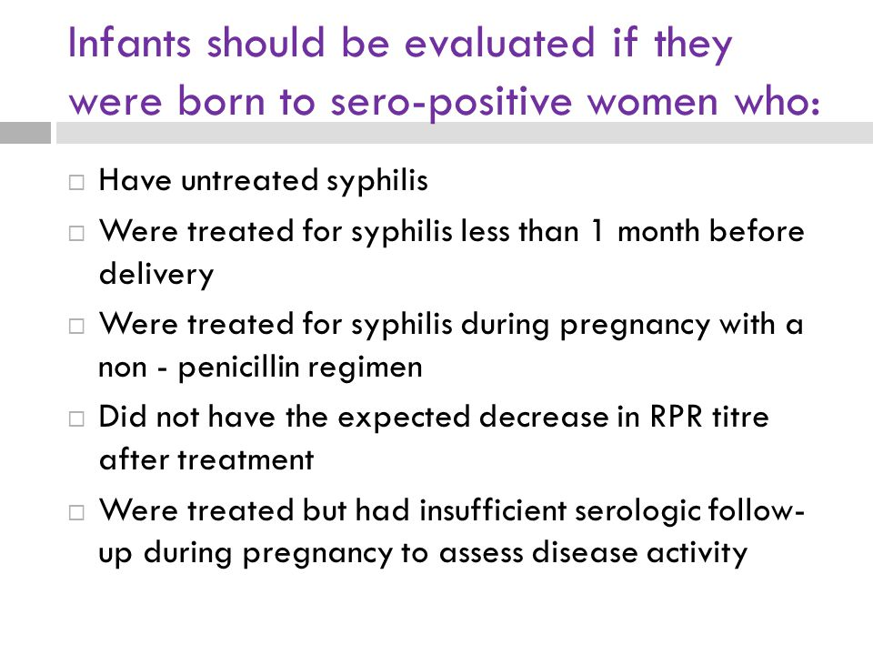 Infants should be evaluated if they were born to sero-positive women who: