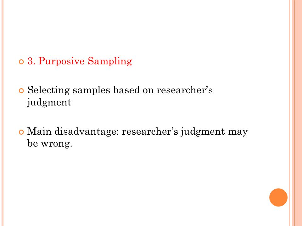 3. Purposive Sampling Selecting samples based on researcher's judgment.