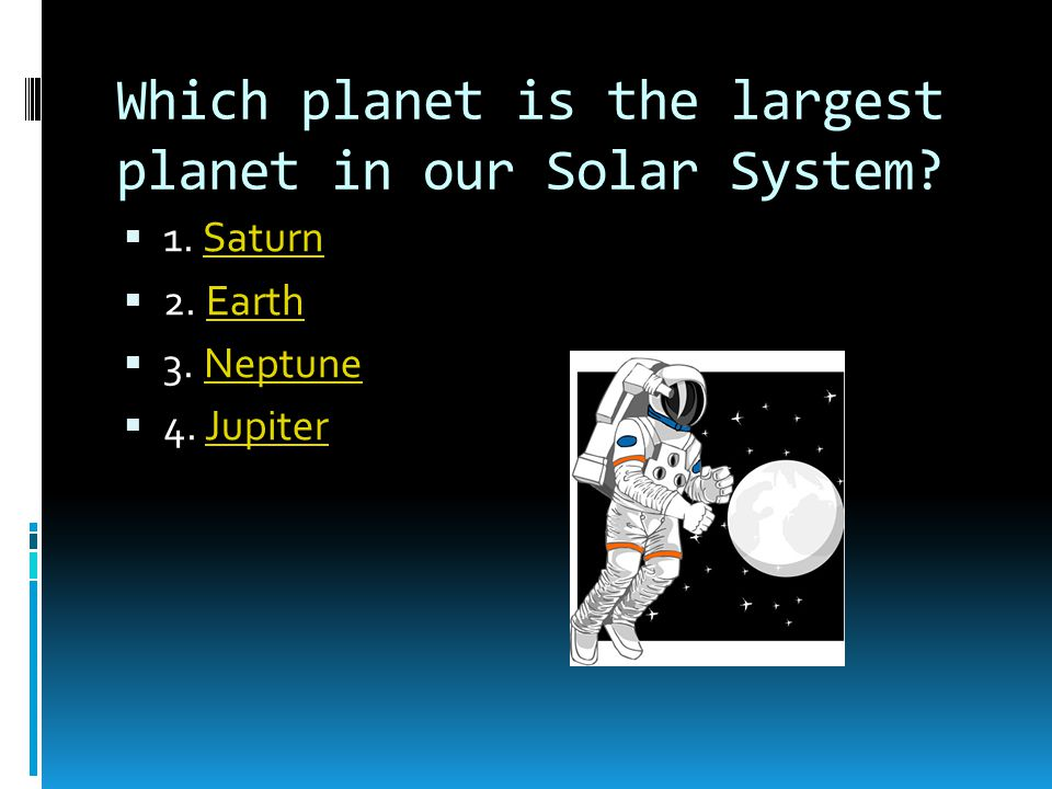 Which planet is the largest planet in our Solar System