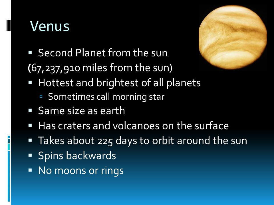 Venus Second Planet from the sun (67,237,910 miles from the sun)
