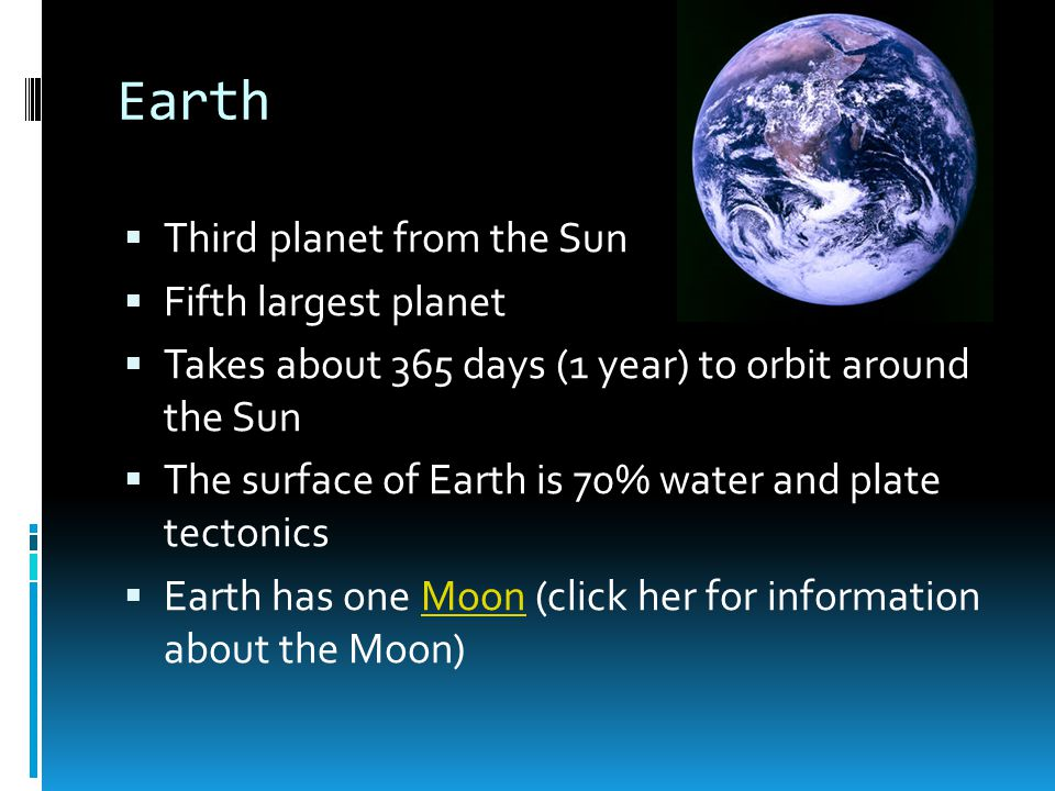 Earth Third planet from the Sun Fifth largest planet