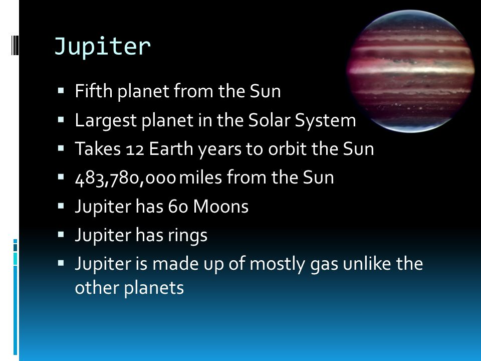Jupiter Fifth planet from the Sun Largest planet in the Solar System