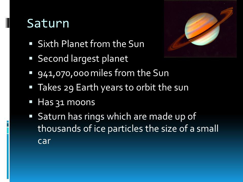 Saturn Sixth Planet from the Sun Second largest planet