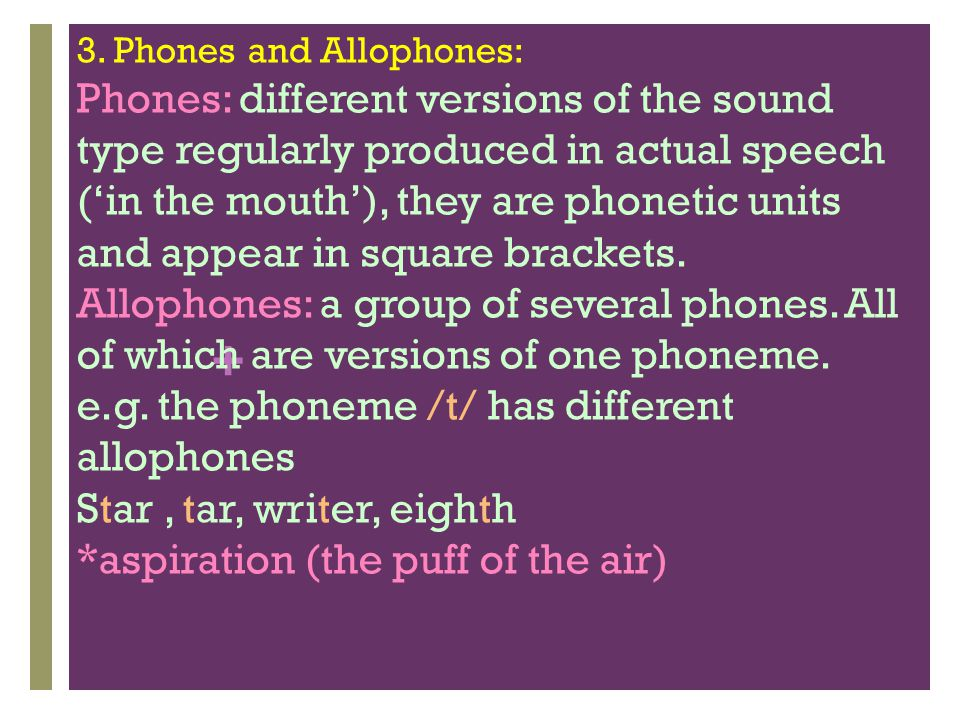 e.g. the phoneme /t/ has different allophones