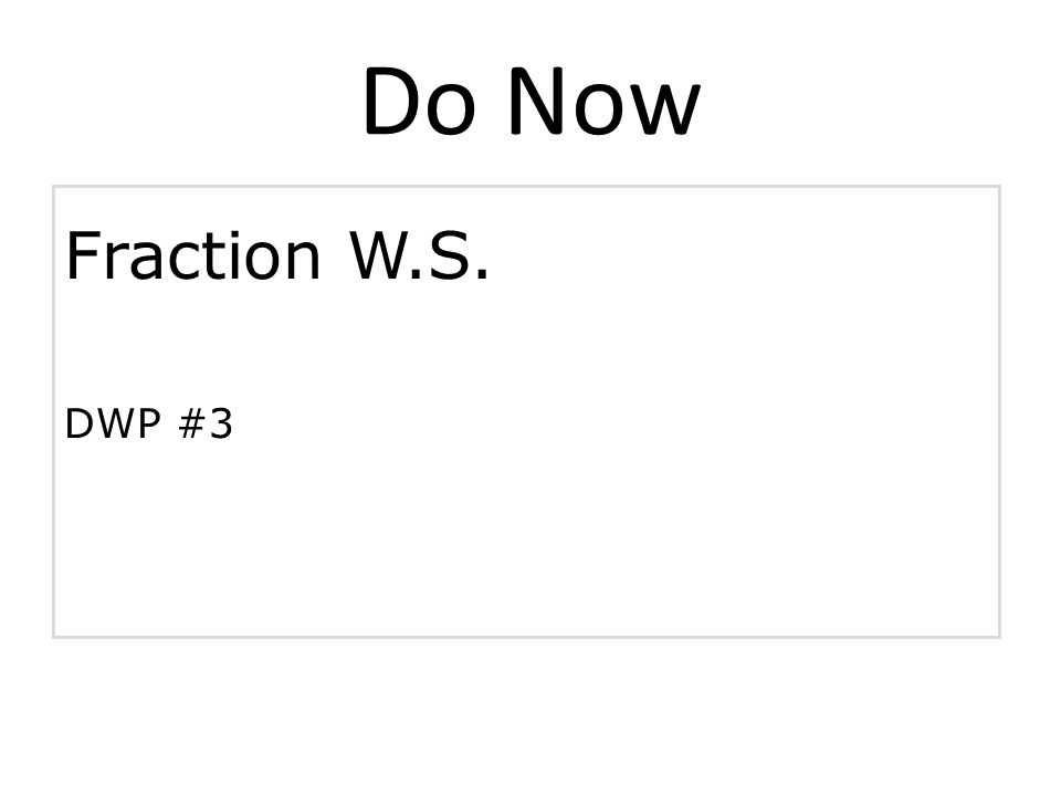 Do Now Fraction W.S. DWP #3