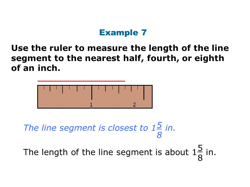 The line segment is closest to 1 in. 5 8