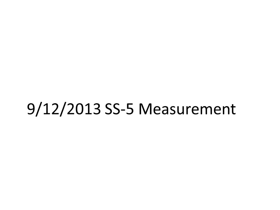 9/12/2013 SS-5 Measurement