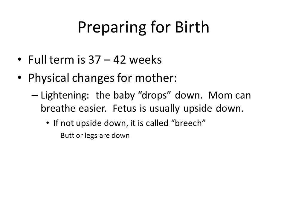 Preparing for Birth Full term is 37 – 42 weeks