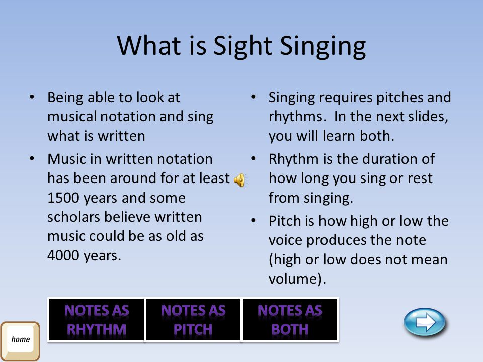 What is Sight Singing Being able to look at musical notation and sing what is written.