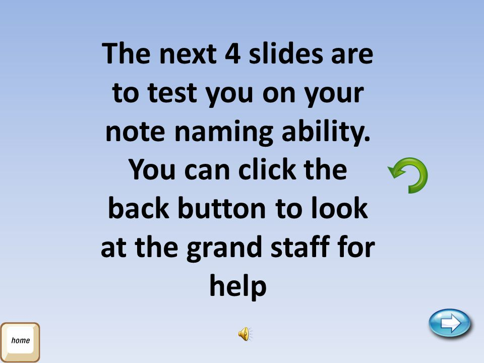 The next 4 slides are to test you on your note naming ability