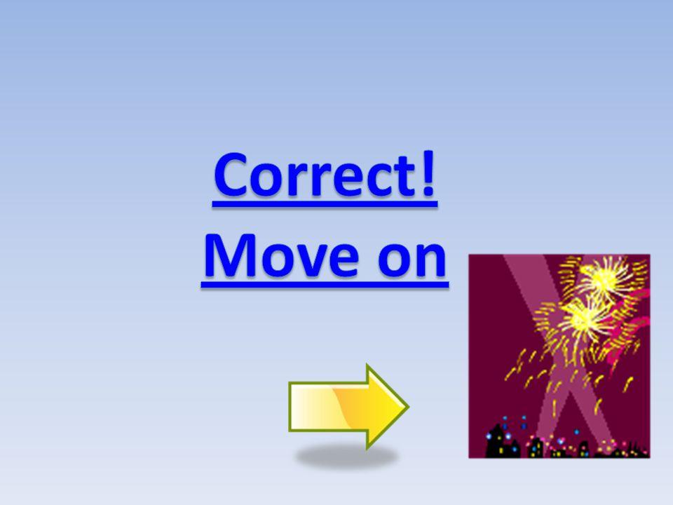 Correct! Move on