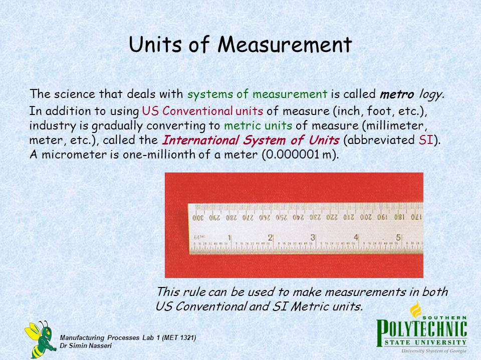 Units of Measurement The science that deals with systems of measurement is called metro logy.
