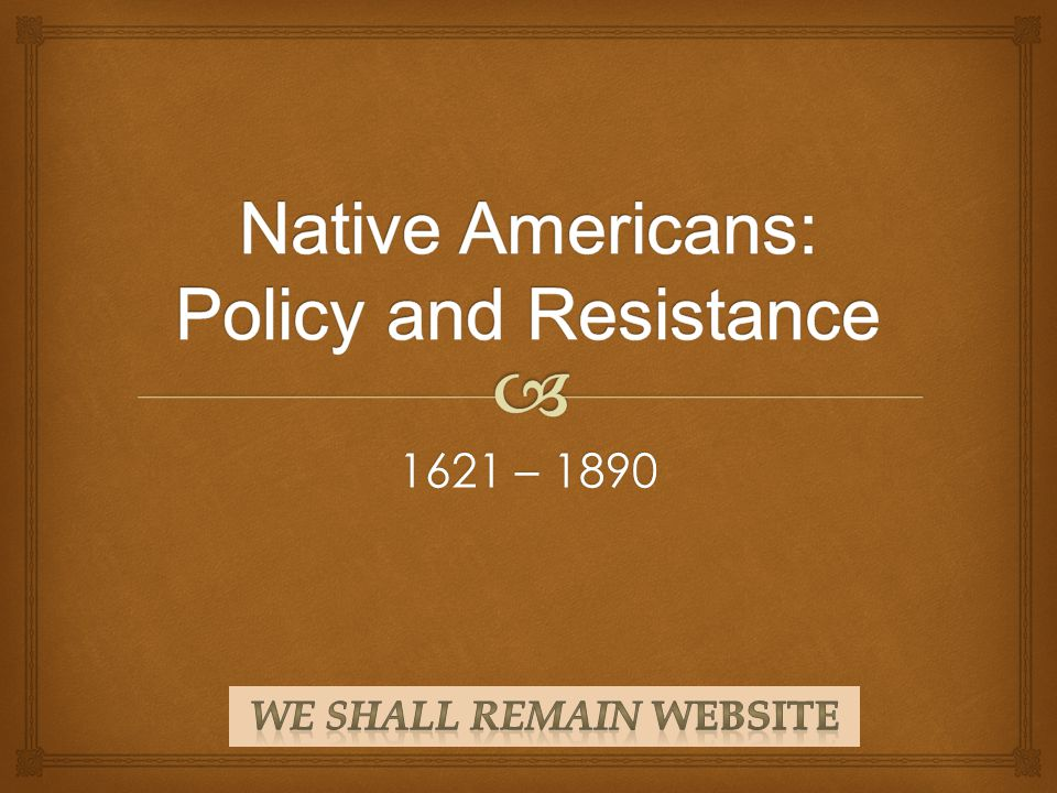 Native Americans: Policy and Resistance