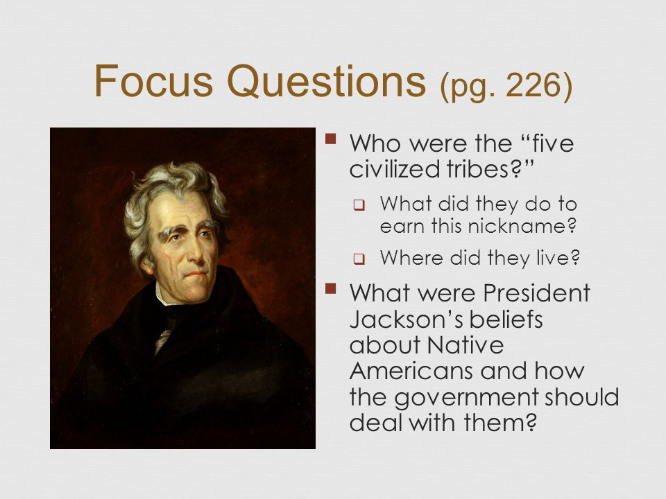 Focus Questions (pg. 226) Who were the five civilized tribes